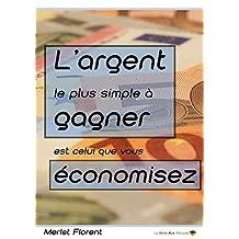 L'argent le plus simple à gagner est celui que vous économisez (French Edition)