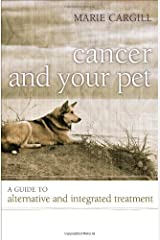 Cancer and Your Pet: A Guide to Alternative and Integrated Treatment Hardcover