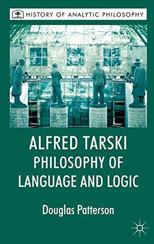 Alfred Tarski: Philosophy of Language and Logic (History of Analytic Philosophy)