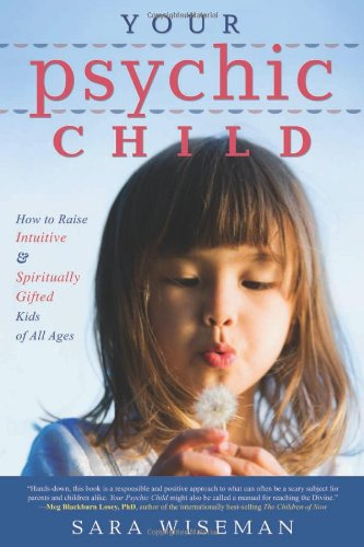 Your Psychic Child: How to Raise Intuitive & Spiritually Gifted Kids of All Ages pdf