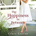 The Happiness in Between: A Novel | Grace Greene