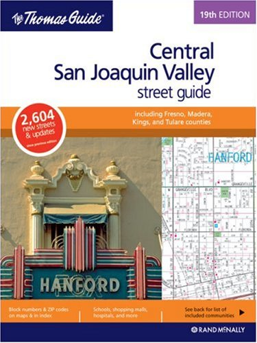 The Thomas Guide Central San Joaquin Valley, California: Including Fresno and Madera, King and Tulare Counties Street (Central San Joaquin Valley, California Street Guide)