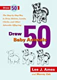 Draw 50 Baby Animals, Lee J. Ames and Murray Zak, 1417747374