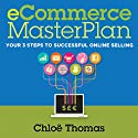 eCommerce MasterPlan 1.8: Your 3 Steps to Successful Online Selling Audiobook by Chloe Thomas Narrated by Matt Young
