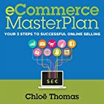 eCommerce MasterPlan 1.8: Your 3 Steps to Successful Online Selling | Chloe Thomas