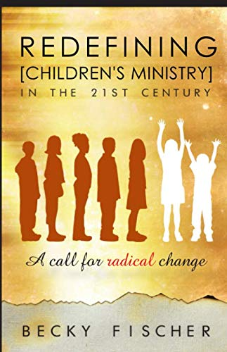 Redefining Children's Ministry in the 21st Century: A Call for Radical Change! (Problems Of Education In The 21st Century)
