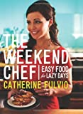 The Weekend Chef: Easy Food for Lazy Days