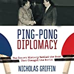 Ping-Pong Diplomacy: The Secret History Behind the Game That Changed the World | Nicholas Griffin