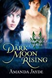 Dark Moon Rising (The Dark Wolf Book 1)