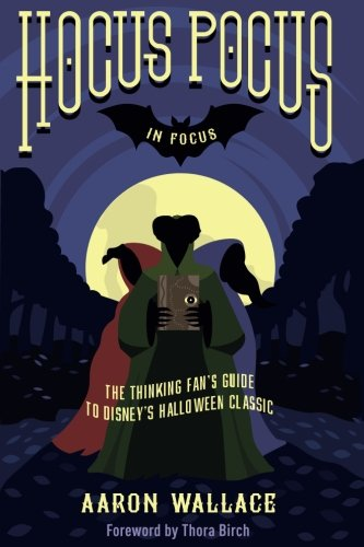 Hocus Pocus in Focus: The Thinking Fan's Guide to Disney's Halloween Classic (Halloween Movies Disney)