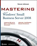 Mastering Microsoft Windows Small Business Server 2008, Steven Johnson, 0470503726