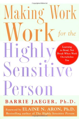 Download Making Work Work for the Highly Sensitive Person PDF