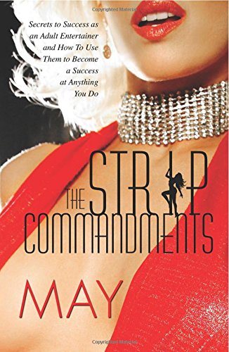 The Strip Commandments: Secrets to Success as an Adult Entertainer And How to Use Them to Become a Success at Anything You Do PDF