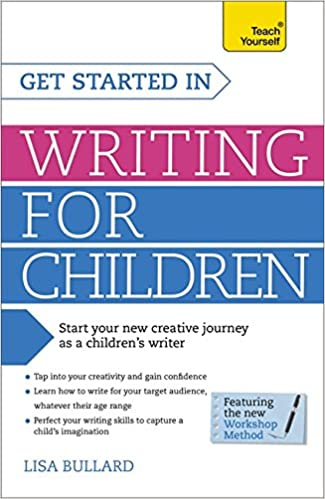 Get Started in Writing for Children: Teach Yourself: How to write entertaining, colourful and compelling books for children Teach Yourself: Writing