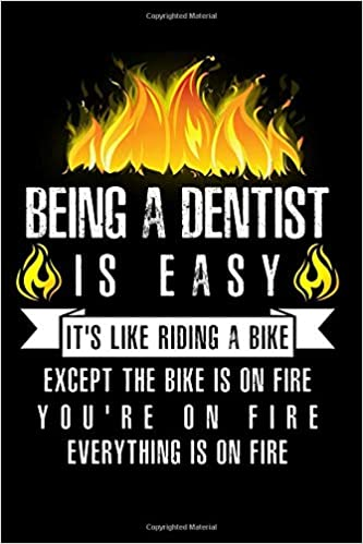 Being A Dentist Is Easy It's Like Riding A Bike Except The