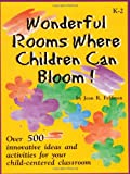 Wonderful Rooms Where Children Can Bloom! : Over 500 Innovative Ideas and Activities for Your Child-Centered Classroom, Feldman, Jean R., 1884548148