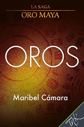 Oros (La saga de Oro Maya nº 1) (Spanish Edition)