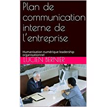 Plan de communication interne de  l'entreprise: Humanisation numérique leadership organisationnel (French Edition)
