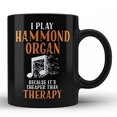 Hammond Organ Player Mug Because It's Cheaper Than Therapy Quote Unique Special Gift For Self / Hammond Organ Player Friends Him Her Black Coffee Mug By HOM