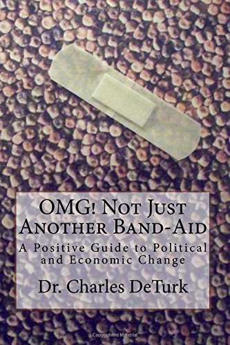 OMG! Not Just Another Band-Aid: A Positive Guide to Political and Economic Change (Journeys In Consciousness) (Volume 5)