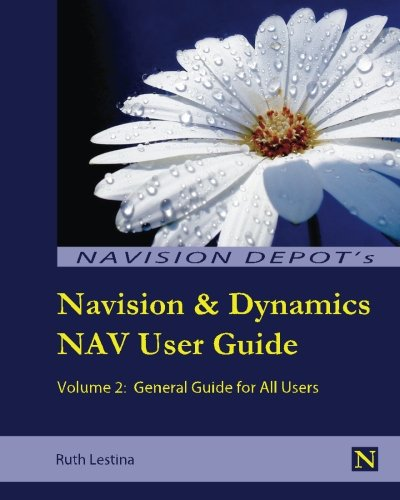 Navision & Dynamics Nav User Guide: Volume 2: General Guide for All Users
