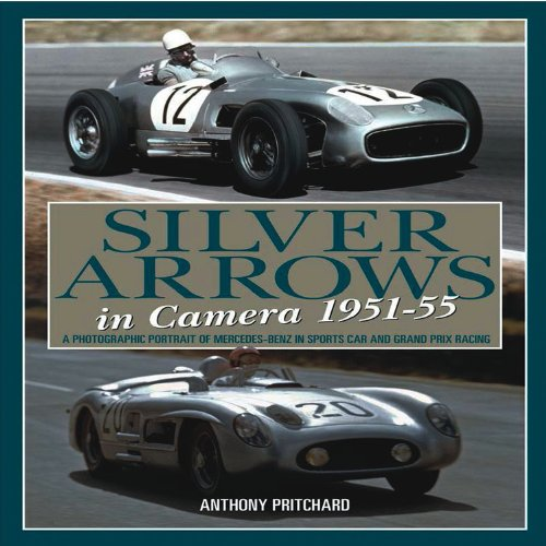 Silver Arrows in Camera, 1951-55: A Photographic Portrait of Mercedes-Benz in Sports Car and Grand Prix (Sports Car Racing In Camera)