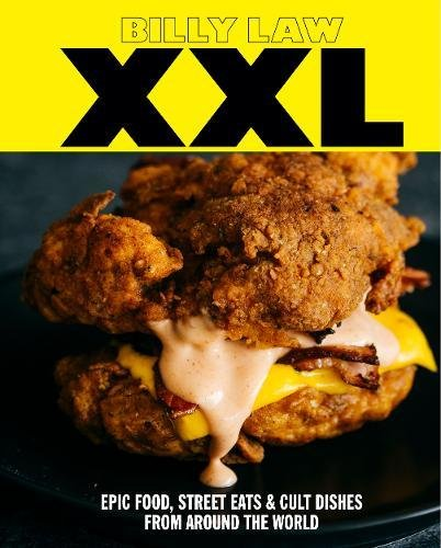 25: XXL: Epic Food, Street Eats & Cult Dishes from Around the World by Billy Law