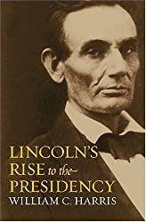 Lincoln's Rise to the Presidency by William C. Harris (2007-04-19)