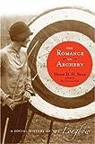 The Romance of Archery, Hugh D. H. Soar, 1594160678