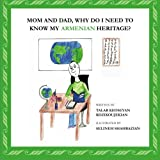 Mom and Dad, Why Do I Need to Know My Armenian Heritage?, Talar Kozikoujekian, 1419698990