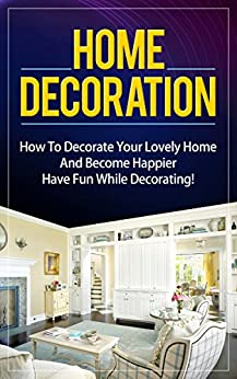 Home decoration how to decorate your lovely home and - How to become a home designer ...