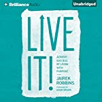 Live It!: Achieve Success by Living with Purpose | Jairek Robbins