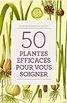 50 plantes efficaces pour vous soigner par Gigon