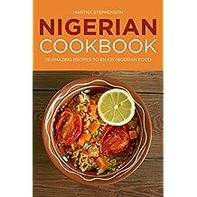 Nigerian Cookbook: 25 Amazing Recipes to Enjoy Nigerian Food