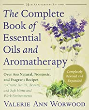 The Complete Book of Essential Oils and Aromatherapy, Revised and Expanded: Over 800 Natural, Nontoxic, and Fr