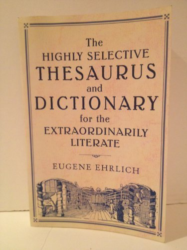 Highly Selective Dictionary (The Highly Selective Thesaurus and Dictionary for the Extraordinarily Literate by Eugene Ehrlich (2006-05-04))