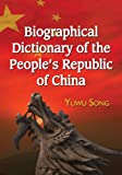 Biographical Dictionary of the People's Republic of China, Yuwu Song, 0786435828