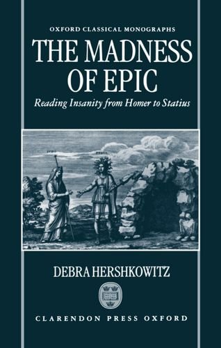 The Madness of Epic: Reading Insanity from Homer to Statius (Oxford Classical Monographs)