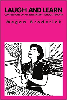 Laugh and Learn - Confessions of an Elementary School Teacher by Megan Broderick (2011-10-25)