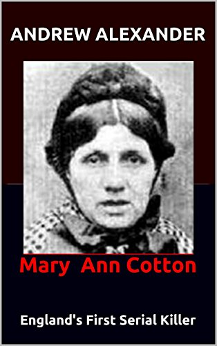 Mary Ann Cotton: England's First Serial Killer (True Crime Series Book 38)
