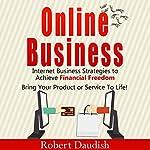 Online Business: Internet Business Strategies to Achieve Financial Freedom | Robert Daudish