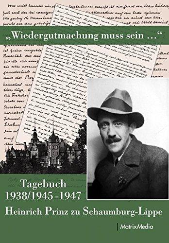Wiedergutmachung muss sein: Tagebuch von Heinrich Prinz zu Schaumburg-Lippe