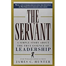 The Servant: A Simple Story About the True Essence of Leadership by James C. Hunter (30-Nov-1999) Hardcover