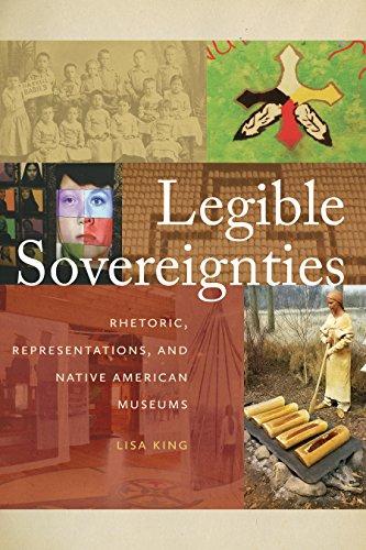 Legible Sovereignties: Rhetoric, Representations, and Native American Museums