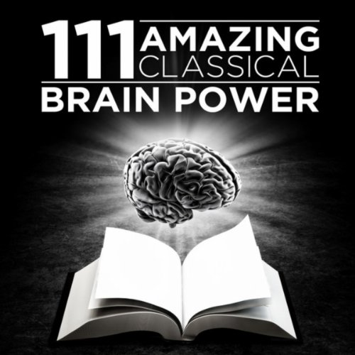 111 Amazing Classical: Brain Power
