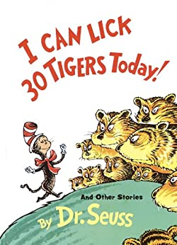 I Can Lick 30 Tigers Today! and Other Stories (Classic Seuss) by [Dr. Seuss]