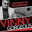 Vinny Gorgeous: The Ugly Rise and Fall of a New York Mobster Audiobook by Anthony M. DeStefano Narrated by R. C. Bray