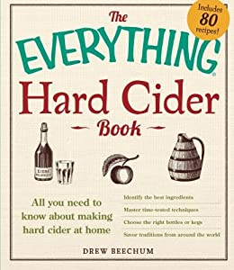 The Everything Hard Cider Book: All you need to know about making hard cider at home by Drew Beechum (2013-10-18)