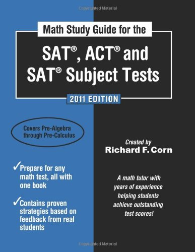Math Study Guide for the SAT, ACT and SAT Subject Tests - 2011 Edition (Math Study Guide for the SAT, ACT, & SAT Subject Tests)