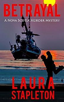 Betrayal: A Nova Scotia Murder Mystery (Nova Scotia Murder Mysteries Book 1) by [Stapleton, Laura]